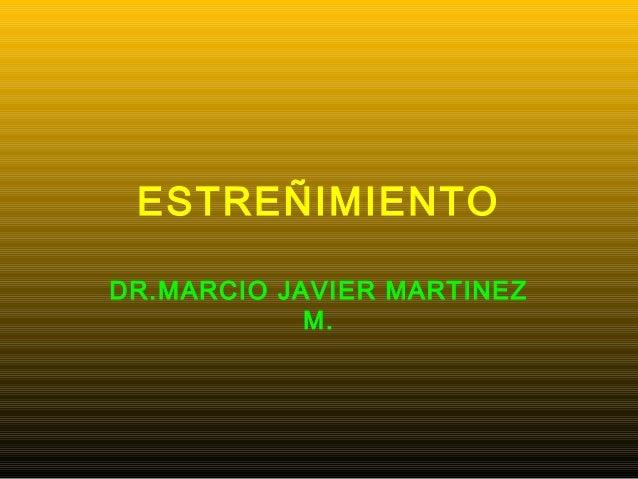 ESTREÑIMIENTODR.MARCIO JAVIER MARTINEZM.