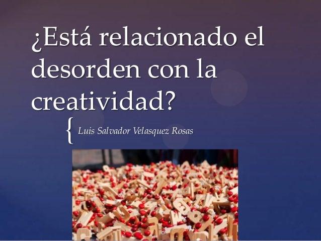 ¿Está relacionado el desorden con la creatividad?  {  Luis Salvador Velasquez Rosas