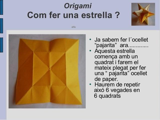 """Origami Com fer una estrella ? alfa ● Ja sabem fer l´ocellet """"pajarita"""" ara............. ● Aquesta estrella comença amb un..."""