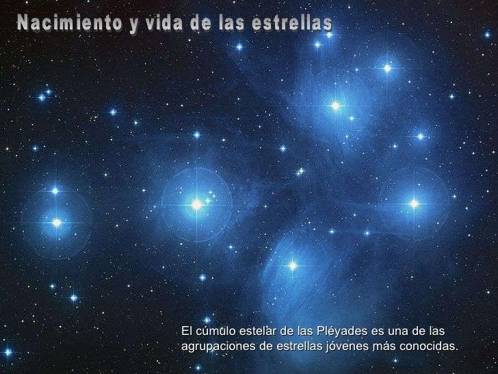 Nacimiento y vida de las estrellas El cúmulo estelar de las Pléyades es una de las agrupaciones de estrellas jóvenes más c...