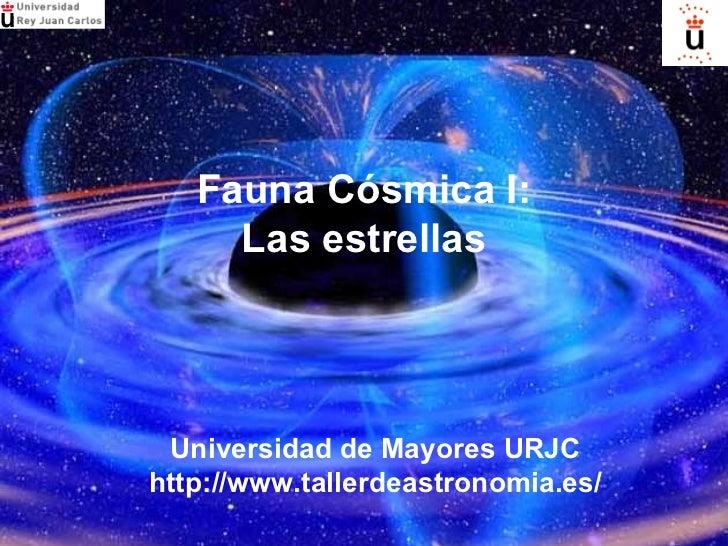Fauna Cósmica I: Las estrellas Universidad de Mayores URJC http://www.tallerdeastronomia.es/