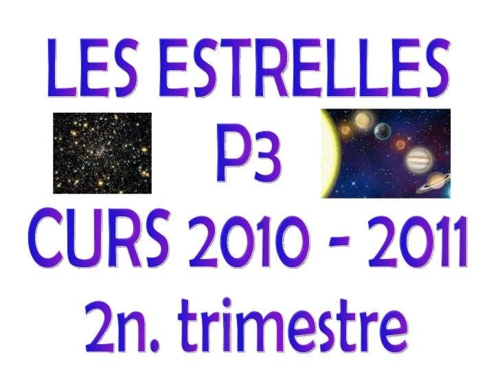 LES ESTRELLES P3 CURS 2010 - 2011 2n. trimestre