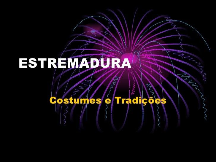 ESTREMADURA Costumes e Tradições
