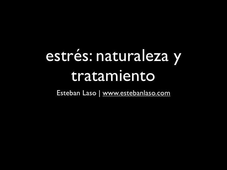 estrés: naturaleza y     tratamiento  Esteban Laso   www.estebanlaso.com