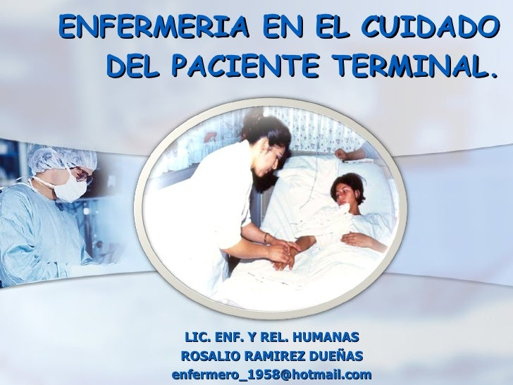 DESGASTE EN EL PERSONAL DE ENFERMERIA EN EL CUIDADO DEL PACIENTE TERMINAL. LIC. ENF. Y REL. HUMANAS ROSALIO RAMIREZ DUEÑAS...