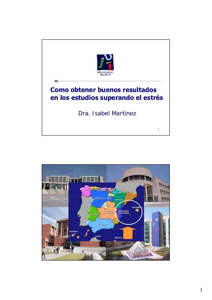 Como obtener buenos resultadosen los estudios superando el estrés        Dra. Isabel Martínez                             ...