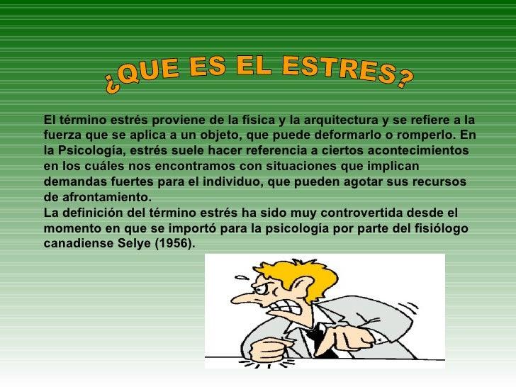 El término estrés proviene de la física y la arquitectura y se refiere a la fuerza que se aplica a un objeto, que puede de...