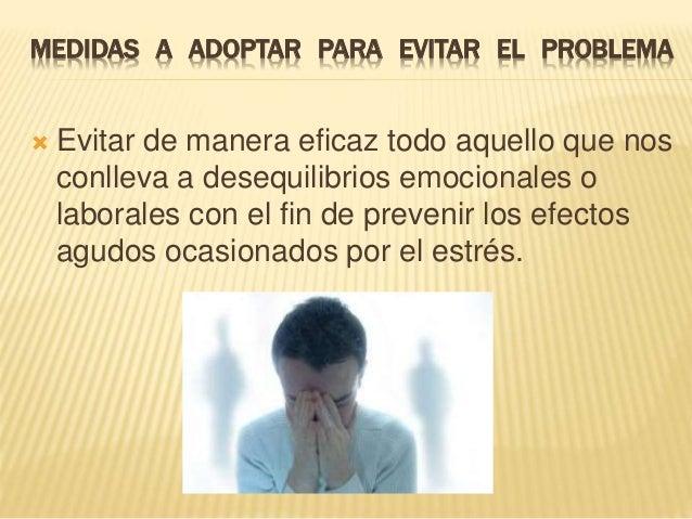 MEDIDAS A ADOPTAR PARA EVITAR EL PROBLEMA   Evitar de manera eficaz todo aquello que nos  conlleva a desequilibrios emoci...