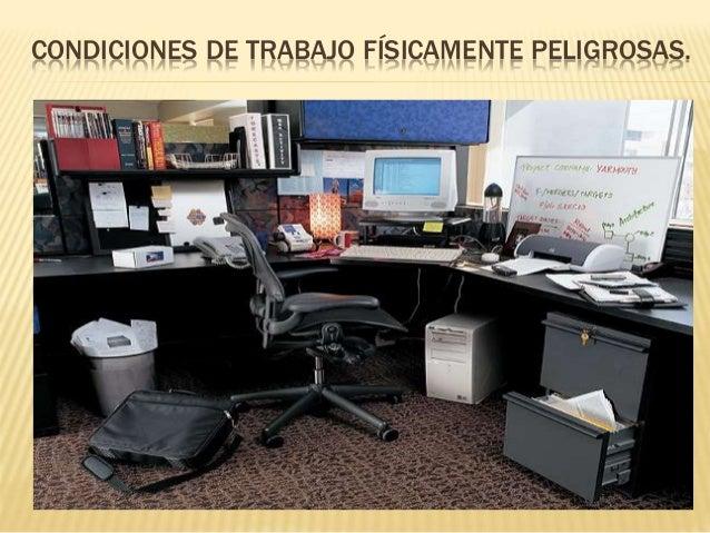 CONDICIONES DE TRABAJO FÍSICAMENTE PELIGROSAS.