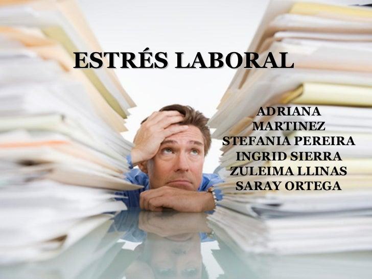 ESTRÉS LABORAL ADRIANA MARTINEZ STEFANIA PEREIRA INGRID SIERRA ZULEIMA LLINAS SARAY ORTEGA
