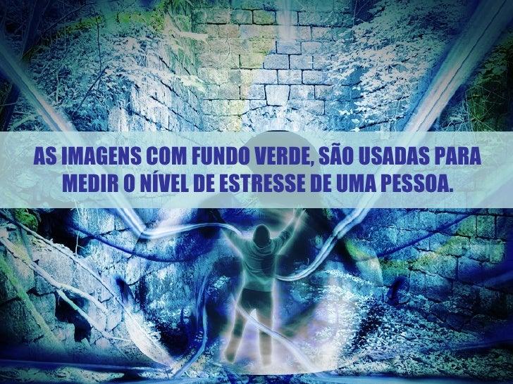 AS IMAGENS COM FUNDO VERDE, SÃO USADAS PARA   MEDIR O NÍVEL DE ESTRESSE DE UMA PESSOA.