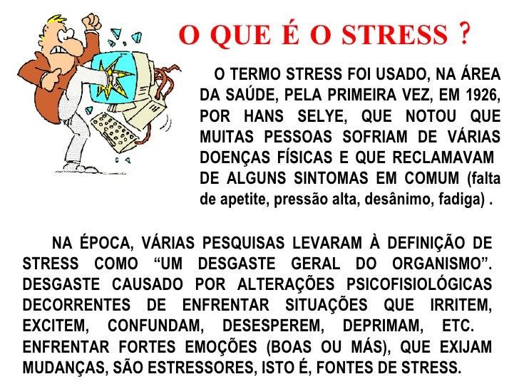 O QUE É O STRESS ? O TERMO STRESS FOI USADO, NA ÁREA DA SAÚDE, PELA PRIMEIRA VEZ, EM 1926, POR HANS SELYE, QUE NOTOU QUE M...