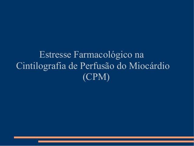 Estresse Farmacológico na Cintilografia de Perfusão do Miocárdio (CPM)