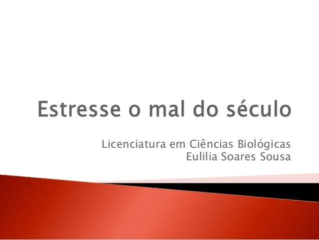 Licenciatura em Ciências Biológicas  Eulilia Soares Sousa