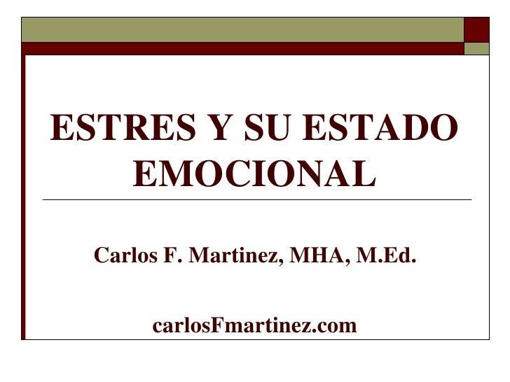 ESTRES Y SU ESTADO   EMOCIONAL Carlos F. Martinez, MHA, M.Ed.      carlosFmartinez.com