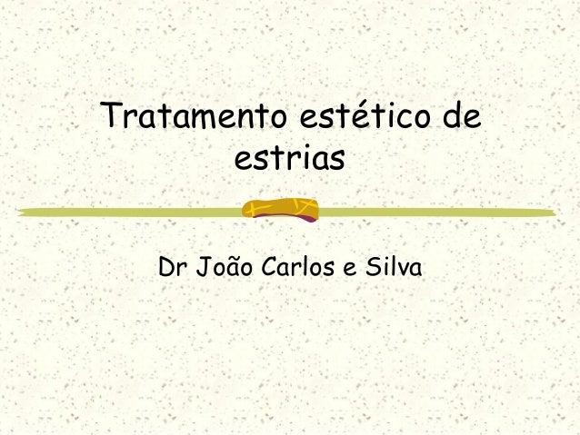 Tratamento estético de estrias Dr João Carlos e Silva