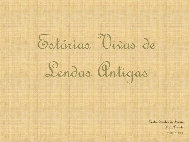 Estórias Vivas de Lendas Antigas Centro Escolar da Touria Prof. Donato 2010/2011
