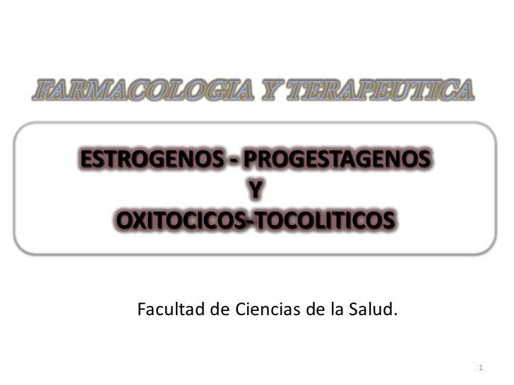 ESTROGENOS - PROGESTAGENOS             Y   OXITOCICOS-TOCOLITICOS    Facultad de Ciencias de la Salud.                    ...