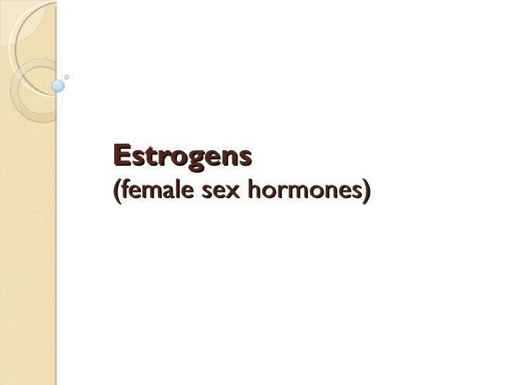 Estrogens   (female sex hormones)