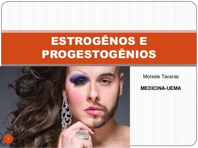 ESTROGÊNOS E PROGESTOGÊNIOS Moniele Tavares MEDICINA-UEMA 1