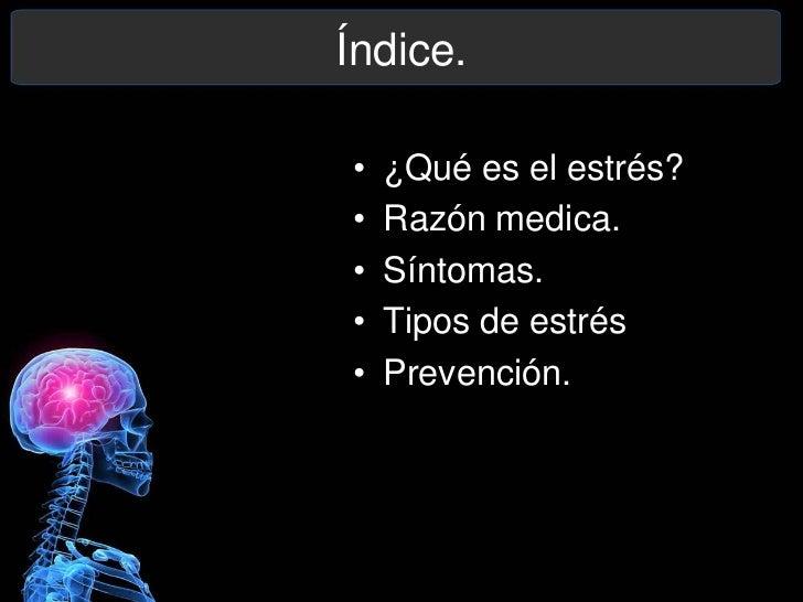 Índice.•   ¿Qué es el estrés?•   Razón medica.•   Síntomas.•   Tipos de estrés•   Prevención.