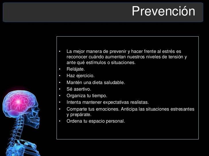 Prevención•   La mejor manera de prevenir y hacer frente al estrés es    reconocer cuándo aumentan nuestros niveles de ten...
