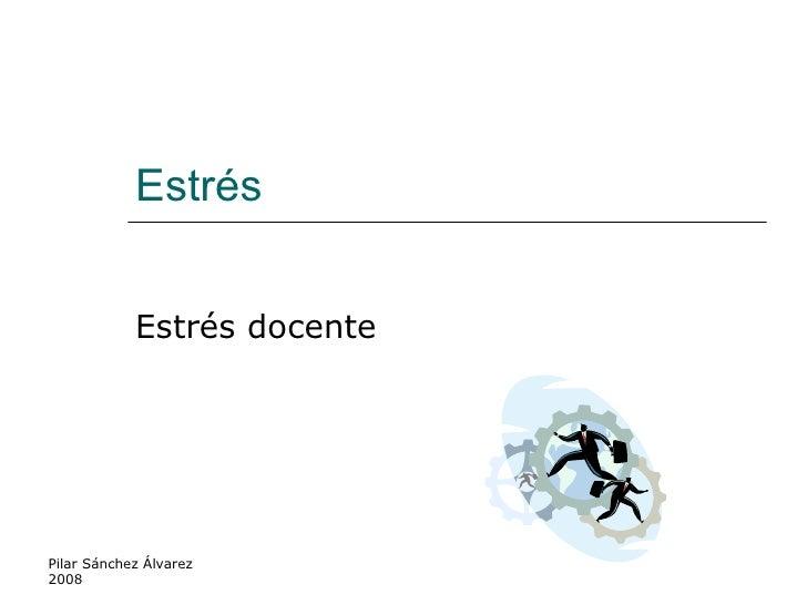 Estrés  Estrés docente Pilar Sánchez Álvarez 2008