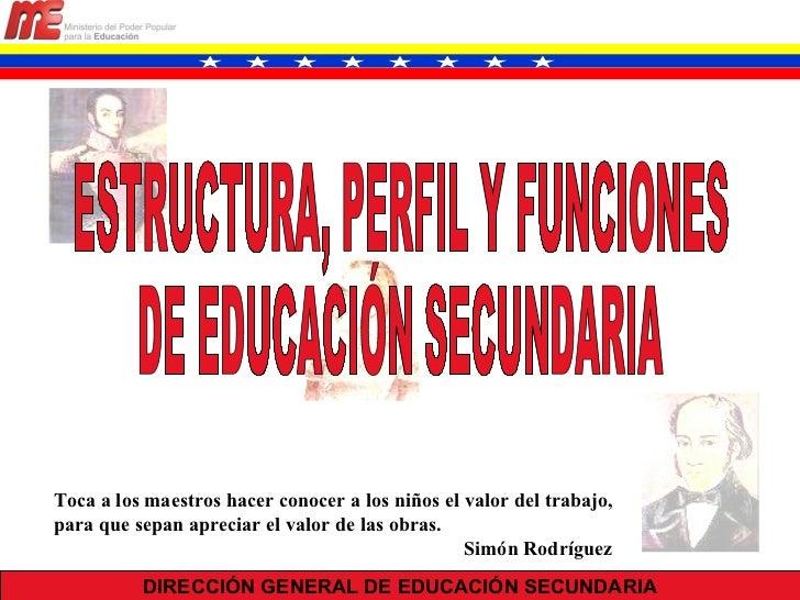 DIRECCIÓN GENERAL DE EDUCACIÓN SECUNDARIA ESTRUCTURA, PERFIL Y FUNCIONES  DE EDUCACIÓN SECUNDARIA Toca a los maestros hace...