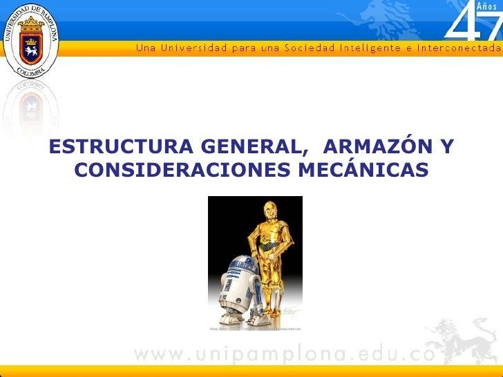 ESTRUCTURA GENERAL,  ARMAZÓN Y CONSIDERACIONES MECÁNICAS