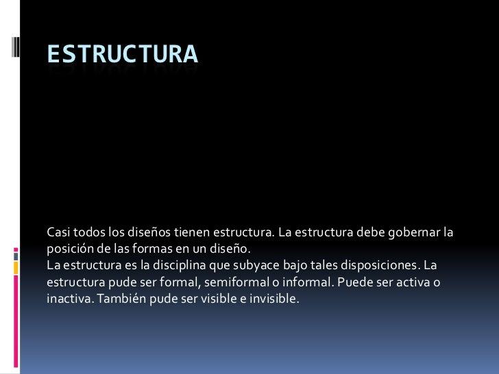 Estructura<br />Casi todos los diseños tienen estructura. La estructura debe gobernar la posición de las formas en un dise...