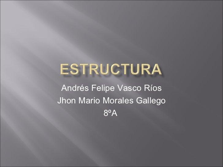 Andrés Felipe Vasco Ríos Jhon Mario Morales Gallego 8ºA