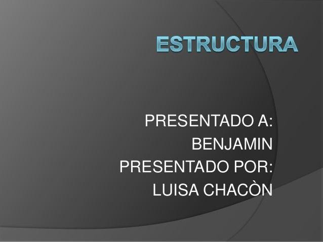 PRESENTADO A:       BENJAMINPRESENTADO POR:   LUISA CHACÒN
