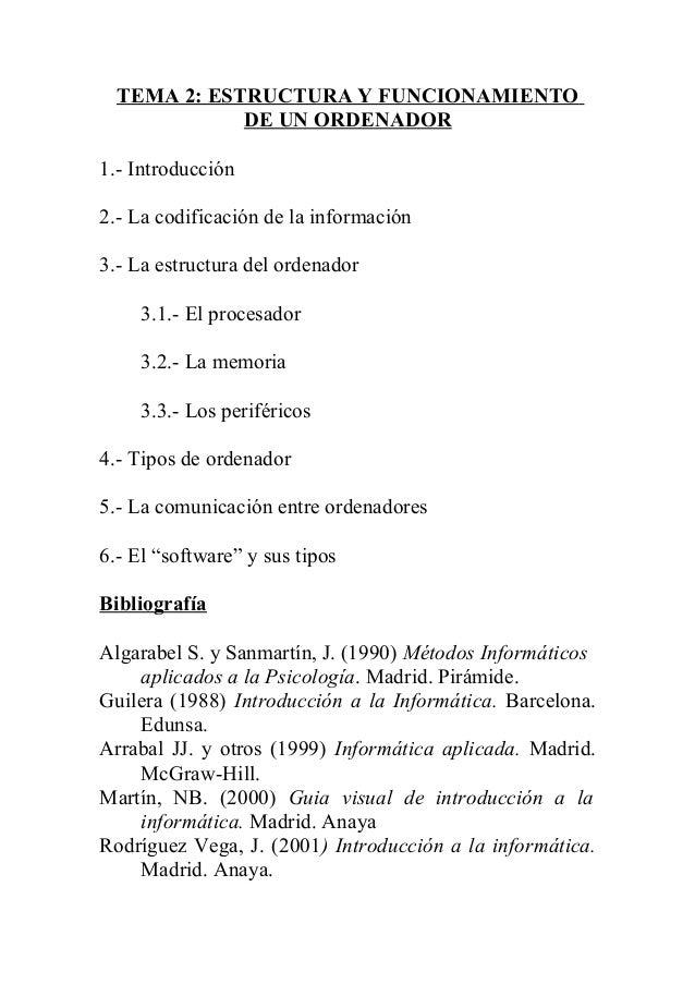 TEMA 2: ESTRUCTURA Y FUNCIONAMIENTO DE UN ORDENADOR 1.- Introducción 2.- La codificación de la información 3.- La estructu...