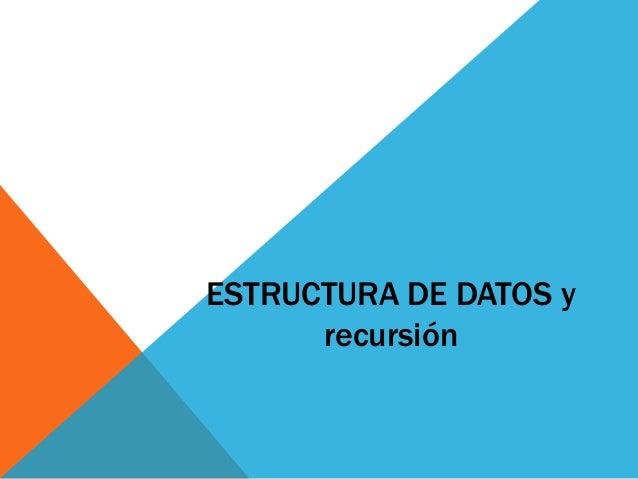 ESTRUCTURA DE DATOS y recursión