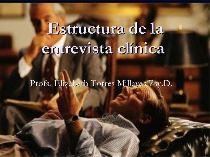 Estructura de la entrevista clínica  Profa. Elizabeth Torres Millayes Psy.D.