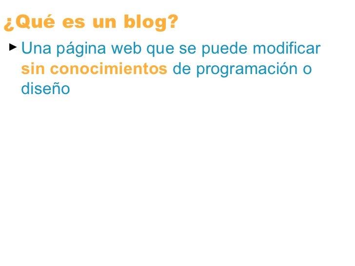 <ul><li>Una página web que se puede modificar  sin conocimientos  de programación o diseño </li></ul>¿Qué es un blog?