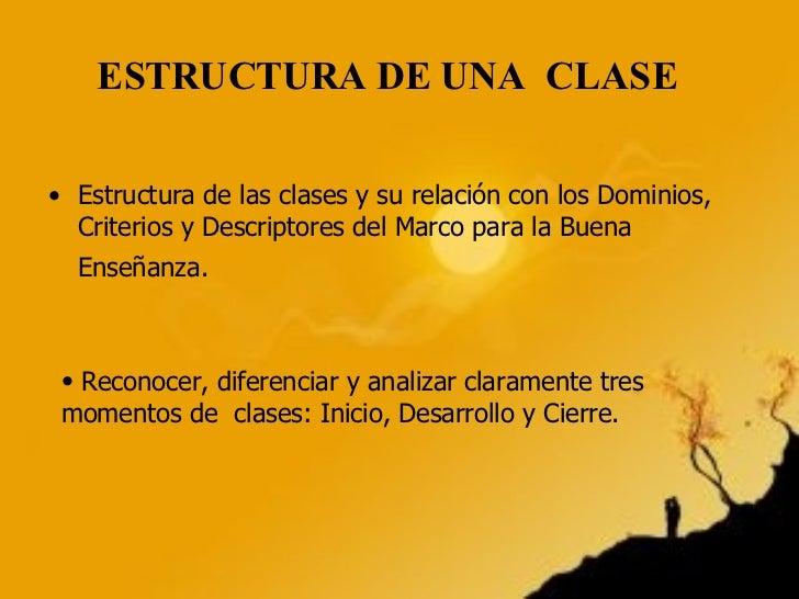 ESTRUCTURA DE UNA  CLASE <ul><li>Estructura de las clases y su relación con los Dominios, Criterios y Descriptores del Mar...