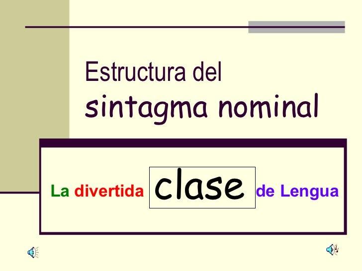 Estructura del   sintagma nominal La   divertida   de Lengua clase