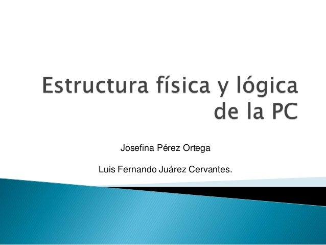 Josefina Pérez Ortega Luis Fernando Juárez Cervantes.