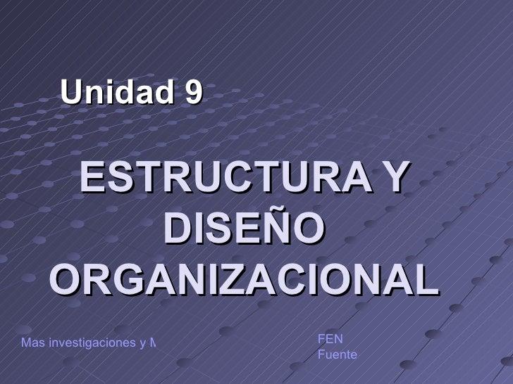 ESTRUCTURA Y DISEÑO ORGANIZACIONAL Unidad 9 FEN Fuente Mas investigaciones y Material de Trabajo