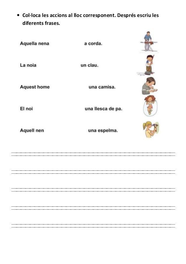 • Col·loca les accions al lloc corresponent. Després escriu les diferents frases.