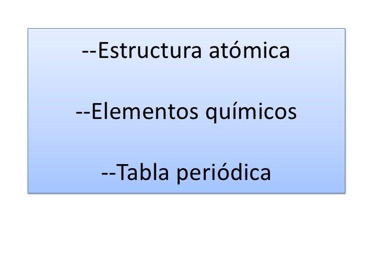 --Estructura atómica--Elementos químicos--Tabla periódica<br />