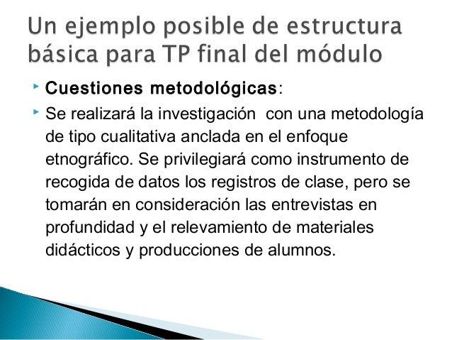 Cuestiones metodológicas:  Se realizará la investigación con una metodología de tipo cualitativa anclada en el enfoque ...