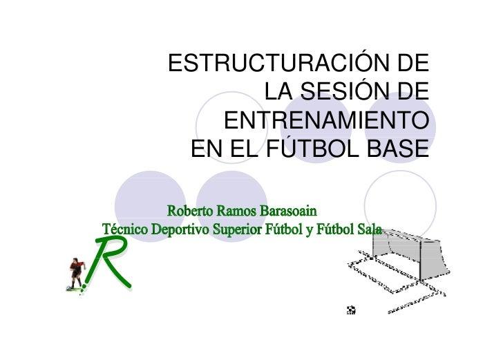 ESTRUCTURACIÓN DE        LA SESIÓN DE     ENTRENAMIENTO  EN EL FÚTBOL BASE         Ú