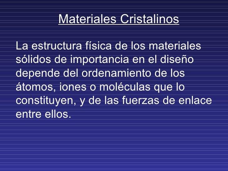 Materiales Cristalinos La estructura física de los materiales sólidos de importancia en el diseño depende del ordenamiento...