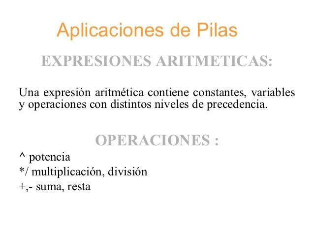 Aplicaciones de Pilas    EXPRESIONES ARITMETICAS:Una expresión aritmética contiene constantes, variablesy operaciones con ...