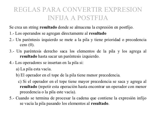 REGLAS PARA CONVERTIR EXPRESION          INFIJA A POSTFIJASe crea un string resultado donde se almacena la expresión en po...