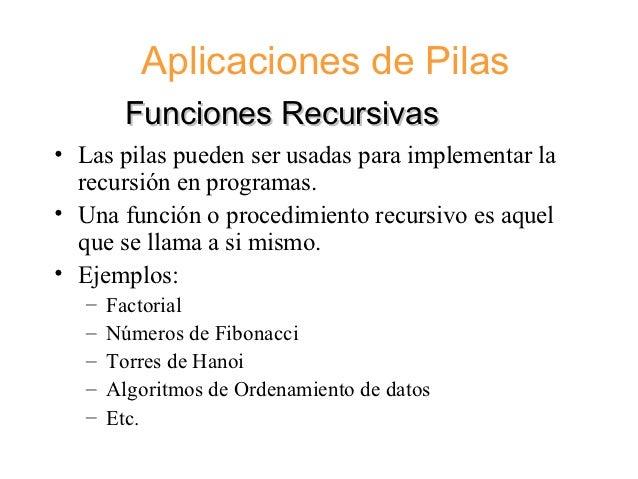 Aplicaciones de Pilas         Funciones Recursivas• Las pilas pueden ser usadas para implementar la  recursión en programa...