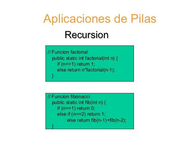 Aplicaciones de Pilas         Recursion// Funcion factorial   public static int factorial(int n) {     if (n<=1) return 1;...