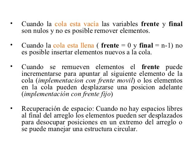 •   Cuando la cola esta vacía las variables frente y final    son nulos y no es posible remover elementos.•   Cuando la co...